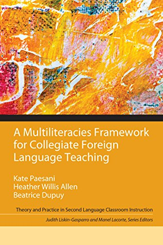 A Multiliteracies Framework for Collegiate Foreign Language Teaching (Theory and Practice in Second Language Classroom Instruction)