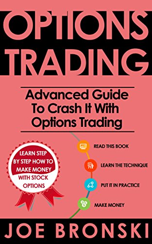 OPTIONS TRADING: Advanced Guide to Crash It with  Options Trading (Options Trading, Stock Exchange, Trading Strategies, Day Trading, Forex, Binary Option, Penny Stock)