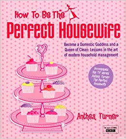 How To Be The Perfect Housewife Lessons in the art of modern