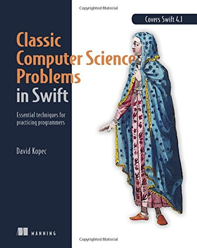 Classic Computer Science Problems in Swift: Essential Techniques for Practicing Programmers by Manning Publications