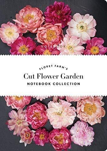 Floret Farm's Cut Flower Garden: Notebook - Cut Garden Flower