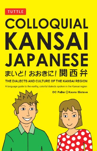 Colloquial Kansai Japanese: The Dialects and Culture of the Kansai Region: A Japanese Phrasebook and Language Guide (Tuttle Language Library)
