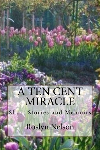 A Ten Cent Miracle: Short Stortes and Memoirs