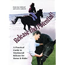 Release the Potential: A Practical Guide to Myofascial Release for Horse & Rider