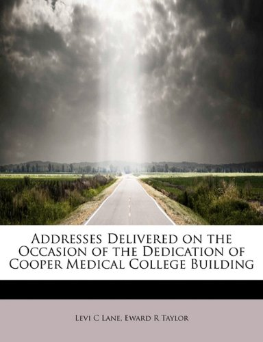 Download Addresses Delivered on the Occasion of the Dedication of Cooper Medical College Building pdf