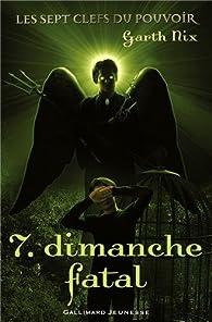 Les sept clefs du pouvoir, Tome 7 : Dimanche Fatal par Garth Nix