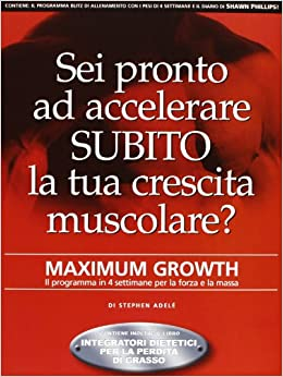Maximum Growth. Il programma in 4 settimane per la forza e la massa