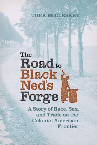 Search : The Road to Black Ned's Forge: A Story of Race, Sex, and Trade on the Colonial American Frontier (Early American Histories)