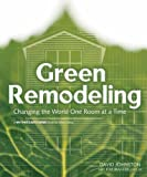 Green Remodeling : Changing the World One Room at a Time