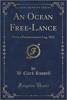 Book An Ocean Free-Lance: From a Privateersman's Log, 1812 (Classic Reprint)