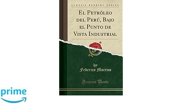El Petrleo Del Per Bajo El Punto De Vista Industrial Classic
