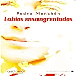 Labios ensangrentados: relatos [Bloody Lips: Stories] | Pedro Menchén