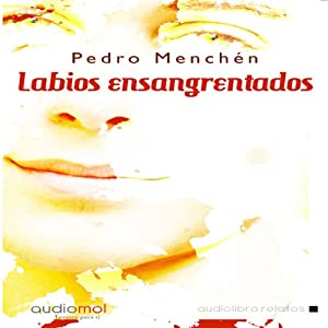 Labios ensangrentados: relatos [Bloody Lips: Stories] Audiobook