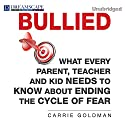 Bullied: What Every Parent, Teacher, and Kid Needs to Know About ending the Cycle of Fear Audiobook by Carrie Goldman Narrated by Donna Postel