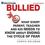 Bullied: What Every Parent, Teacher, and Kid Needs to Know About ending the Cycle of Fear | Carrie Goldman