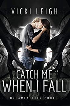 Catch Me When I Fall (Dreamcatcher Book 1) by [Leigh, Vicki]