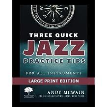 Three Quick Jazz Practice Tips: for all instruments (Jazz & Improvisation Series Book) (Volume 3)