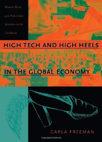 High Tech And High Heels In The Global Economy  Women  Work  And Pink Collar Identities In The Caribbean By Carla Freeman  2000 03 15