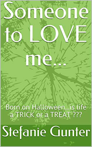 Someone to LOVE me...: Born on Halloween...is life a TRICK or a TREAT ??? (volume 1) ()