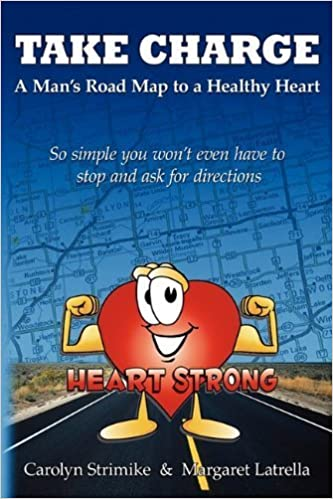 Take Charge: A Man 39:s Road Map to a Healthy Heart by Strimike, Carolyn, Latrella, Margaret (2009) Paperback