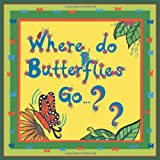 Where Do Butterflies Go ... ??, Anthea King, 1460217438