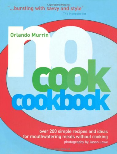 No-Cook Cookbook : Over 200 Simple Recipes and Ideas for Mouthwatering Meals Without Cooking pdf epub