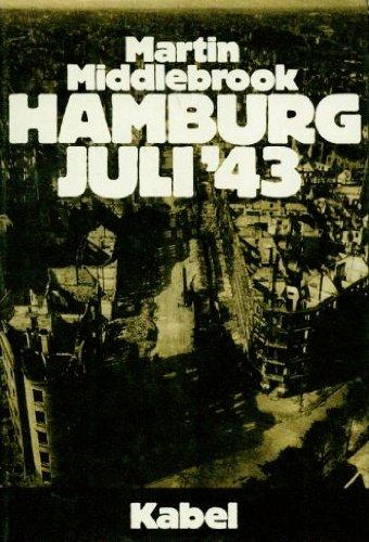 Hamburg Juli '43. Allierte Luftstreitkräfte gegen eine deutsche Stadt
