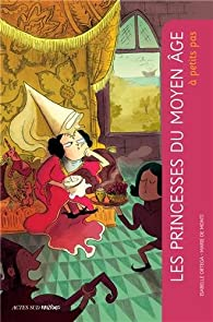Les princesses du Moyen Age à petits pas par Isabelle Ortega