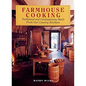 Farmhouse Cooking: Traditional and Contemporary Meals from Our Country Kitchens (Celebrating America) Kathy Blake