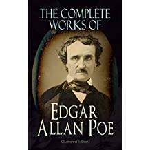 The Complete Works of Edgar Allan Poe (Illustrated Edition): The Raven, Tamerlane, Ulalume, Annabel Lee, The Fall of the House of Usher, The Tell-tale ... Composition, The Poetic Principle, Eureka…
