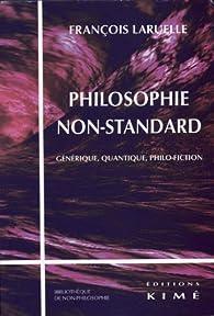 Philosophie non-standard : Générique, quantique, philo-fiction par  François Laruelle