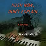 Hush Now, Don't Explain | Dennis Must