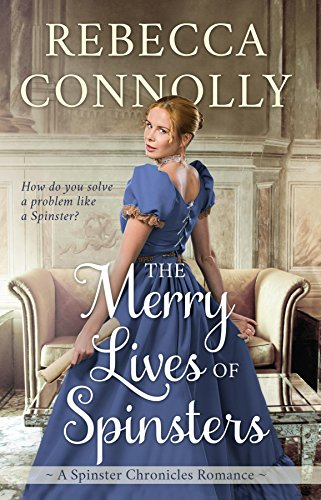 The Merry Lives of Spinsters (The Spinster Chronicles, Book 1) by [Connolly, Rebecca]