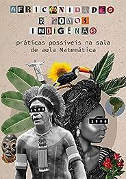 Africanidades e Povos Indígenas: práticas possíveis na sala de aula Matemática