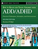 How to Reach and Teach ADD/ADHD Child, Sandra F. Rief, 0876284136