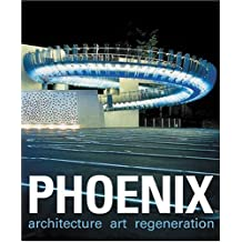 Phoenix: Architecture Art Regeneration by Louise Campbell (2004-10-29)