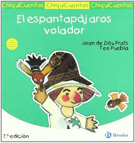 El espantapájaros volador (Castellano - A Partir De 3 Años - Cuentos - Chiquicuentos) por Joan de Déu Prats,Puebla Morón, Teo
