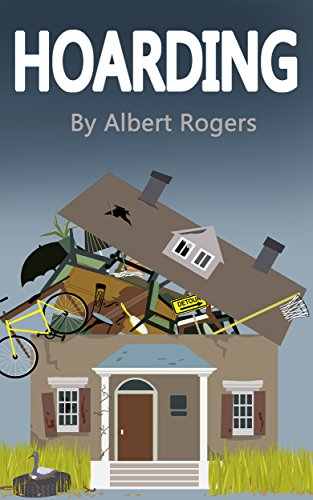 Hoarding: Break the Cycle and Stop Hoarding Now (clean up, hoarder, hoard, clean your life, hoarding disorder, compulsive hoarding, hoarding addiction, hoarding compulsion) by [Rogers, Albert]