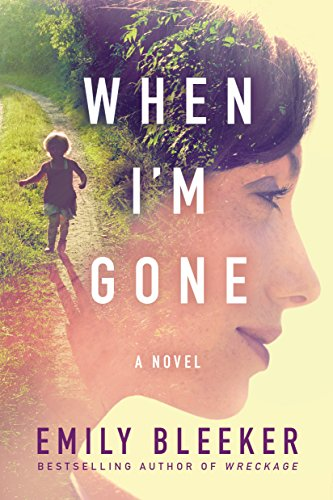 When I'm Gone: A Novel by Emily Bleeker cover