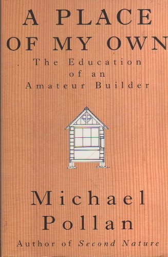 A Place of My Own: The Education of An Amateur Builder [First Edition] (Michael Pollan A Place Of My Own)