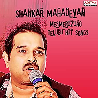 Shankar Mahadevan: Mesmerizing Telugu Hit Songs by Shankar