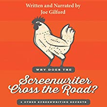 Why Does the Screenwriter Cross the Road?: And Other Screenwriting Secrets Audiobook by Joe Gilford Narrated by Joe Gilford