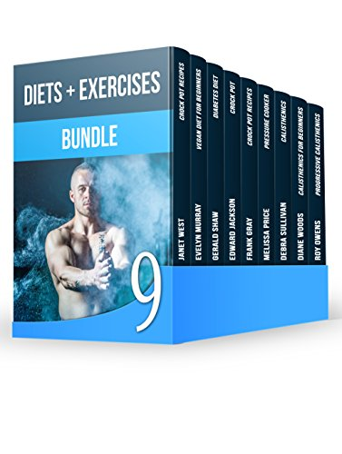 Diets + Exercises BUNDLE: The Best Weight Loss Recipes + 50 Effective Beginner's Calisthenics Exercises for Staying Fit (English Edition)