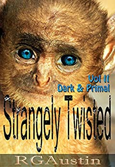 Strangely Twisted: Dark and Primal (Twisted Short Stories Book 2) by [Austin, Robin G.]