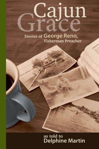 Cajun Grace: Stories of George Reno, Fisherman Preacher by Delphine Martin - Reno Shopping Mall