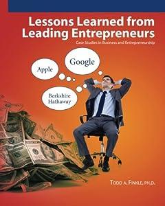 Lessons Learned From Leading Entrepreneurs: Case Studies in Business and Entrepreneurship from Finkle & Associates, LLC