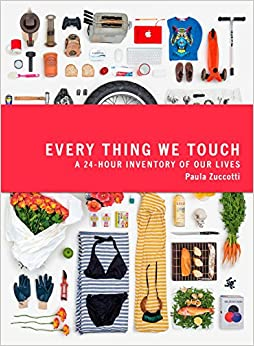 Book Every Thing We Touch: A 24-Hour Inventory of Our Lives