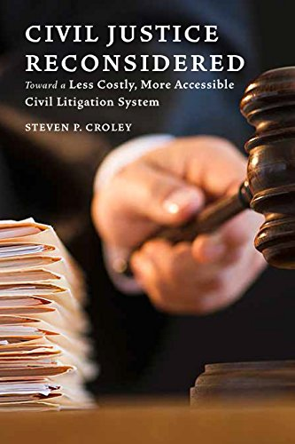 Download for free Civil Justice Reconsidered: Toward a Less Costly, More Accessible Litigation System