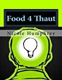 Food 4 Thaut: Stimmulating And Cultivating The Mind (Food 4 Thaut Stimulating And CultivatingThe Mind) (Volume 1)