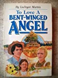 To Love a Bent Winged Angel, LaJoyce Martin, 0912315997